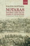 Cumpara ieftin Notaras. Istoria unei vechi familii levantine. Constantinopol, Venetia, Bucuresti/Paltin Nottara