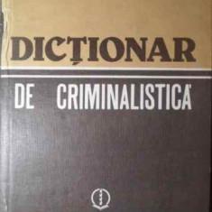 DICTIONAR DE CRIMINALISTICA - COLECTIV