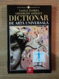 DICTIONAR DE ARTA UNIVERSALA de VASILE FLOREA , GHEORGHE SZEKELY