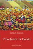 Primavara la Bacau/Catinca Popescu
