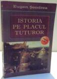 ISTORIA PE PLACUL TUTUROR de EUGEN SENDREA , PARTEA A II-A , 2006
