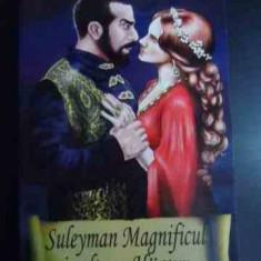 Suleyman Magnificul Si Sultana Hurrem - Isaure De Saint Pierre ,541973