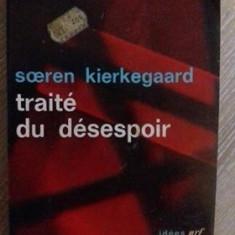 Soren Kierkegaard - Traite du desespoir (Boala de moarte)