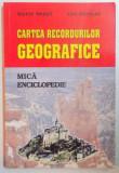CARTEA RECORDURILOR GEOGRAFICE , MICA ENCICLOPEDIE de SILVIU NEGUT , ION NICOLAE , 1999