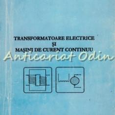 Transformatoare Electrice, Masini De Curent Continuu - Costel Emil Teodoru