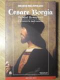 CESARE BORGIA, PRINTUL RENASTERII VOL.1-DRAGOS MOLDOVEANU