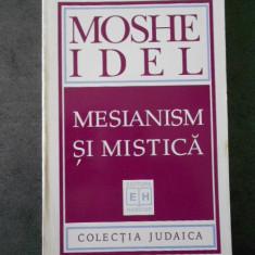MOSHE IDEL - MESIANISM SI MISTICA