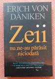 Zeii nu ne-au parasit niciodata. Lifestyle Publishing, 2018 - Erich von Daniken
