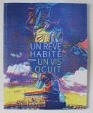 UN REVE HABITE / UN VIS LOCUIT , CATALOG de DOMINIQUE DURINCKX , EDITIE BILINGVA ROMANA - FRANCEZA , 2018