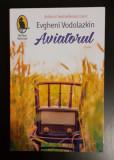 Aviatorul - Evgheni Vodolazkin - NOUA