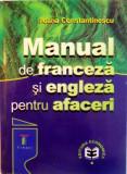 MANUAL DE FRANCEZA SI ENGLEZA PENTRU AFACERI de ILEANA CONSTANTINESCU, 2000