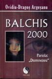 Balchis 2000, parola Dumnezeu, Ovidiu-Dragos Argesanu