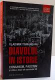 DIAVOLUL IN ISTORIE , COMUNISM , FASCISM SI CATEVA LECTII ALE SEC. XX DE VLADIMIR TISMANEANU ,