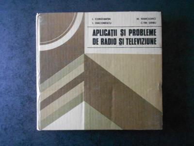 I. CONSTANTIN - APLICATII SI PROBLEME DE RADIO SI TELEVIZIUNE foto