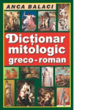Anca Balaci - Dicționar mitologic greco-roman