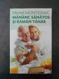 MICHEL MONTIGNAC - MANANC SANATOS SI RAMAN TANAR