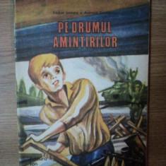 PE DRUMUL AMINTIRILOR de EMILIAN IONESCU , ANDREEA DANIELESCU , ILUSTRATII DE ION PANAITESCU , Bucuresti 1985