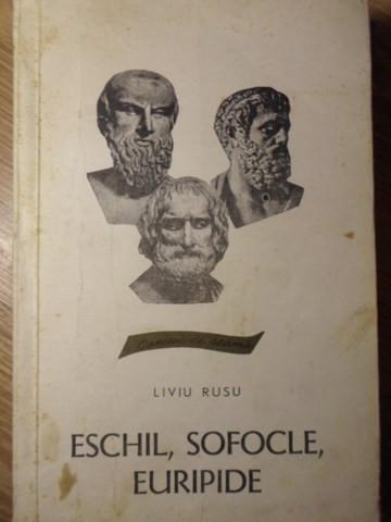 ESCHIL, SOFOCLE, EURIPIDE - LIVIU RUSU