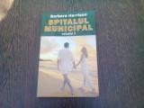 SPITALUL MUNICIPAL - BARBARA HARRISON VOLUMUL 2