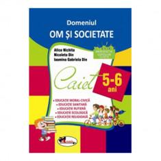 Domeniul Om si Societate Caiet 5-6 ani
