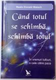 CAND TOTUL SE SCHIMBA , SCHIMBA TOTUL , IN VREMURI TULBURI , O CALE CATRE PACE de NEALE DONALD WALSCH , 2011