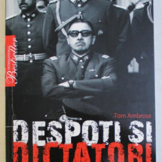 DESPOTI SI DICTATORI , DE LA NERO LA SADDAM HUSSEIN de TOM AMBROSE , 2009