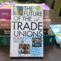 The future of the trade unions - Robert Taylor (Viitorul sindicatelor)