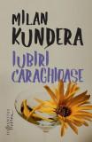 Iubiri caraghioase - Milan Kundera
