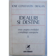 IDEALURI SI DESTINE - ESEU ASUPRA EVOLUTIEI CONSTIINTEI EUROPENE de IOSIF CONSTANTIN DRAGAN , 1977