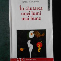 KARL R. POPPER - IN CAUTAREA UNEI LUMI MAI BUNE