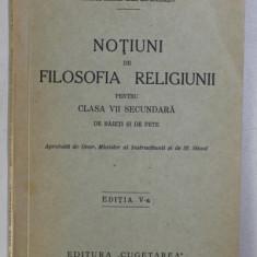 NOTIUNI DE FILOSOFIA RELIGIUNII PENTRU CLASA VII SECUNDARA DE BAIETI SI FETE de IOAN MIHALCESCU , 1936