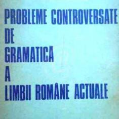Probleme controversate de gramatica a limbii romane actuale