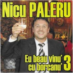 CD Nicu Paleru – Eu Beau Vinu' Cu Borcanu' 3, original
