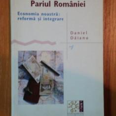 PARIUL ROMANIEI ECONOMIA NOASTRA REFORMA SI INTEGRARE de DANIEL DAIANU