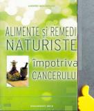 Alimente si remedii naturiste impotriva cancerului Andrei Moldovan