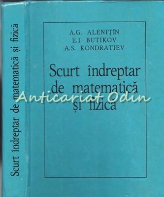 Scurt Indreptar De Matematica Si Fizica - A. G. Alenitin, E. I. Butikov foto