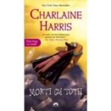 Morti cu totii. Vampirii Sudului, volumul 7 - Charlaine Harris