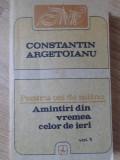 PENTRU CEI DE MAINE AMINTIRI DIN VREMEA CELOR DE IERI 1888-1898, 1913-1913 VOL.1-CONSTANTIN ARGETOIANU