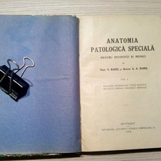ANATOMIE PATOLOGICA SPECIALA * Vol. I -- V. Babes, A.A. Babes -1922, 401 p.