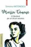Maria Tanase. O fantana pe un drum secetos/Simona Antonescu
