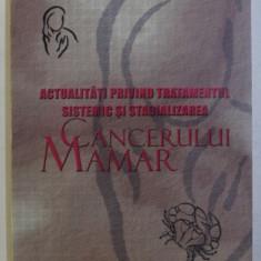 ACTUALITATI PRIVIND TRATAMENTUL SISTEMIC SI STANDARDIZAREA CANCERULUI MAMAR , sub redactia MIRCEA DEDIU , 2005