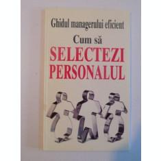 GHIDUL MANAGERULUI EFICIENT , CUM SA SELECTEZI PERSONALUL de KATE KEENAN , 1998