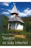 Singur in fata istoriei - Mircea Brenciu