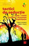 Cumpara ieftin Tactici de seductie: agata, insista, cucereste, recucereste, impartaseste/Thomas W. McKnight, Robert H. Phillips