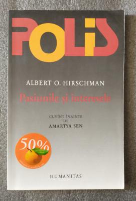 Albert O. Hirschman - Pasiunile și interesele: argumente politice în favoarea... foto