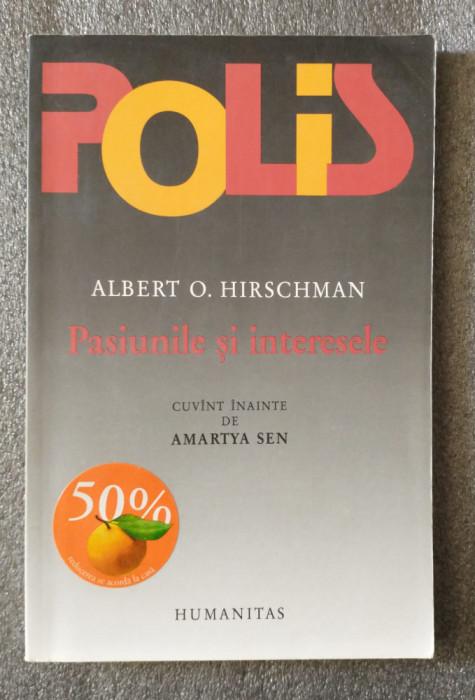Albert O. Hirschman - Pasiunile și interesele: argumente politice în favoarea...