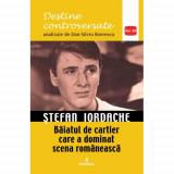 Destine controversate vol.7: Stefan Iordache - Dan-Silviu Boerescu