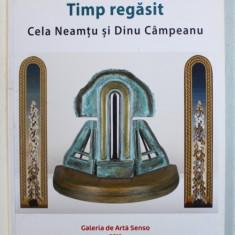 TIMP REGASIT - CELA NEAMTU si DINU CAMPEANU , 2016
