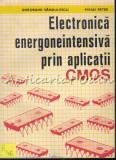 Cumpara ieftin Electronica Energoneintensiva Prin Aplicatii CMOS- Gheorghe Sandulescu