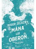 Cronicile din Amber #2. Mana lui Oberon | Roger Zelazny